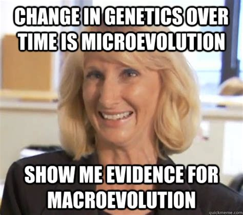 Wendy Wright Meme - change in genetics over time is microevolution show me evidence for macroevolution wendy
