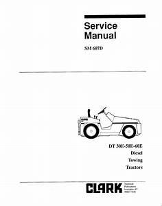 Clark Dt 30e 50e 60e Diesel Towing Tractors Sm607d Pdf
