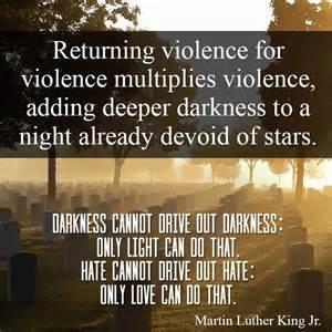 Returning violence for violence multiplies violence, adding deeper ... Violence