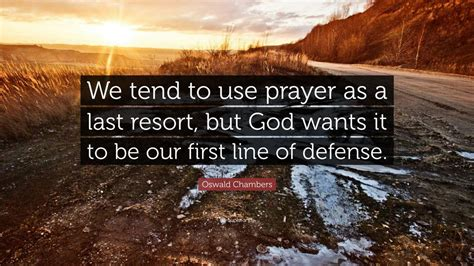 oswald chambers quote  tend   prayer