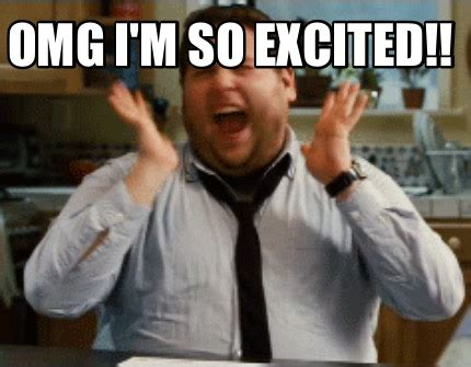 Excited Meme - meme maker omg i m so excited meme maker high lari ous pinterest excited meme