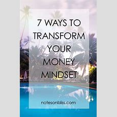 7 Ways To Transform Your Money Mindset  Notes On Bliss