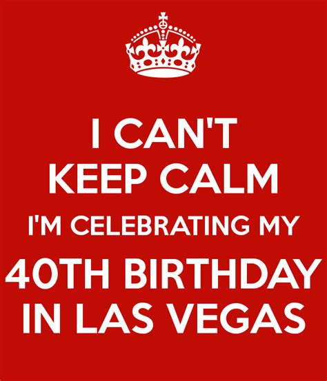 I Can't Keep Calm I'm Celebrating My 40th Birthday In Las