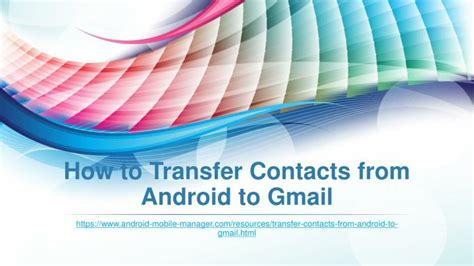 how to transfer contacts from one android to another ppt easy way to transfer contacts from android to gmail