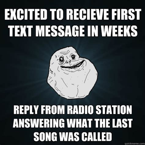Last Text Meme - excited to recieve first text message in weeks reply from radio station answering what the last