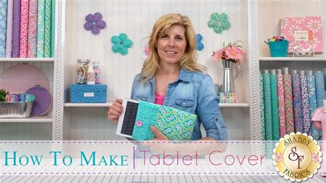 shabby fabrics tablet cover how to make a tablet cover with jennifer bosworth of shabby fabrics youtube