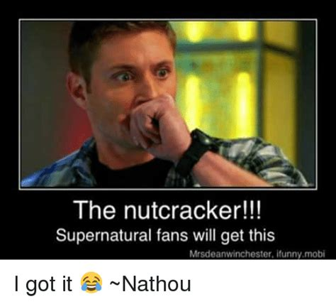 Funny Ifunny Memes - the nutcracker supernatural fans will get this mrsdeanwinchester ifunnymobi i got it