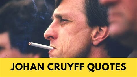 johan cruyff quotes   change  mind