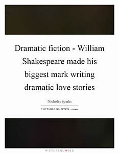 Dramatic fiction - William Shakespeare made his biggest ...