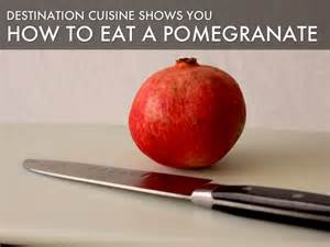 how to eat pomegranate how to eat a pomegranate by destination cuisine