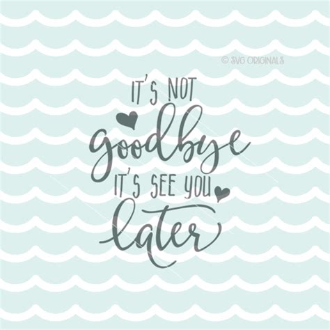 Not Goodbye Quotes See You Later