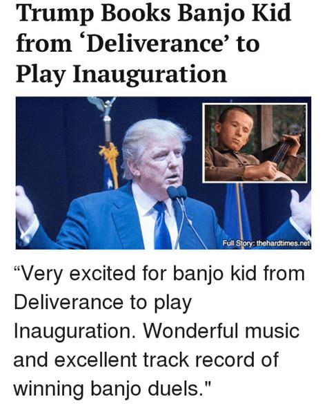 Inauguration Memes - trump books banjo kid from deliverance to play inauguration full story thehardtimesnet very