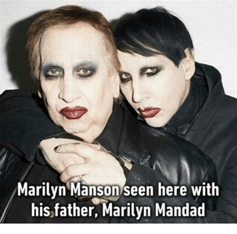 Marilyn Meme - marilyn manson seen here with his father marilyn mandad marilyn manson meme on me me