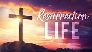 Resurrection, Life