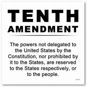 Tenth Amendment, Powers not delegates are reserved to the ...