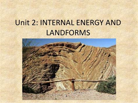 Unit 2 Internal Energy And Landforms
