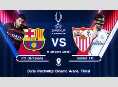 Barcelona Vs Sevilla Spanish Super Cup 2016, Match Preview