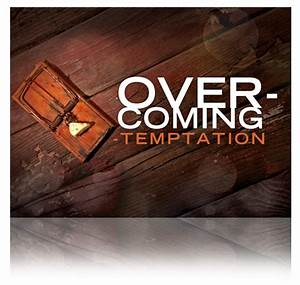 Overcoming Temp... Temptation Opportunity Quotes