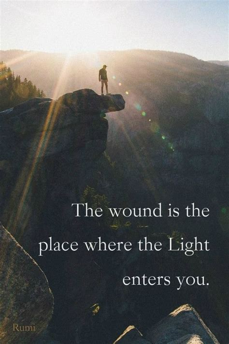 where the light gets in the wound is the place where the light enters you