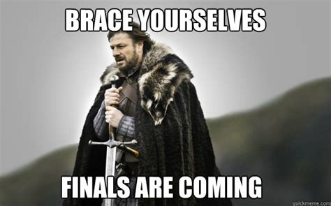 Meme Brace Yourself - brace yourselves finals are coming ned stark quickmeme