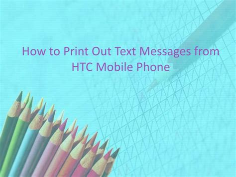 how to print text messages from phone ppt simple way to print out text messages from htc phone