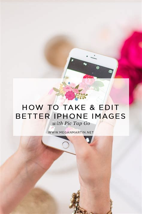 to take better iphone pictures how to take better iphone images and edit with pic tap go