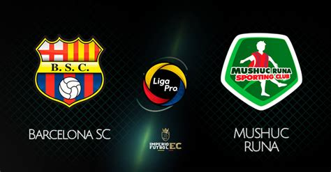 BARCELONA SC vs MUSHUC RUNA EN VIVO GOL TV LIGA PRO