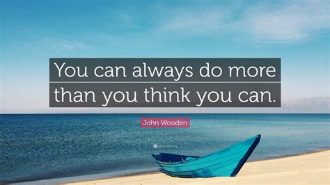 What Do You Think You Can Bring To This Position by Wooden Quote You Can Always Do More Than You Think
