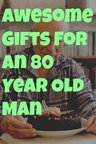 Birthday Gift Ideas For An 80 Year Old Man