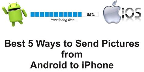 how to send photos from android to iphone 5 best ways to send pictures from android to iphone