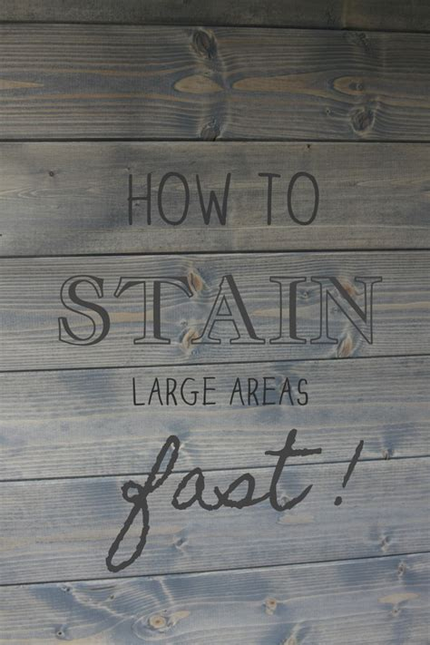 How To Stain Large Areas Fast!  Stacy Risenmay