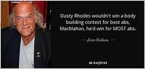 Jesse Ventura q... Famous Dusty Rhodes Quotes
