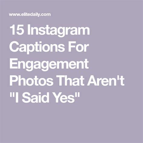 engagement photo captions  arent