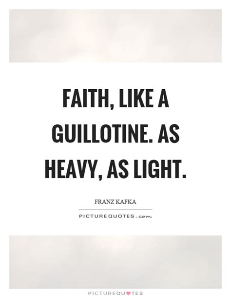 Faith, Like A Guillotine As Heavy, As Light  Picture Quotes. Confidence Quotes For Athletes. Christian Quotes Repentance. Day Of Valor Quotes. Good Quotes Baseball. God Quotes Desktop Wallpaper. Morning Quotes And Sayings. Love Quotes For Him Dirty. Bible Quotes Keeping Faith