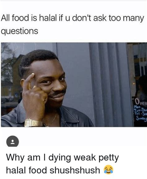 Halal Memes - all food is halal if u don t ask too many questions pen why am i dying weak petty halal food