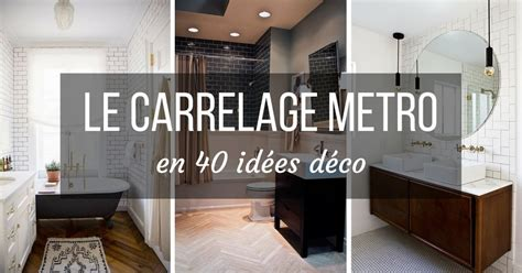 comment amenager une cuisine le carrelage metro en 40 idées déco