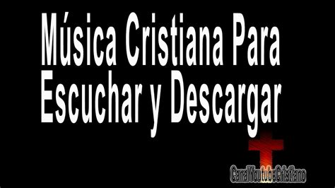 Musica Cristiana Para Escuchar Y Descargar Youtube