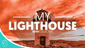 Rend Collective - My LightHouse (Lyric Video) - YouTube  My