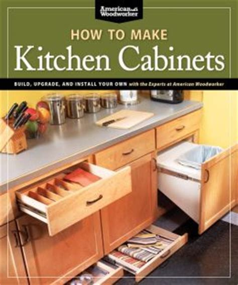 how to make your own kitchen cabinets how to make kitchen cabinets build upgrade and install
