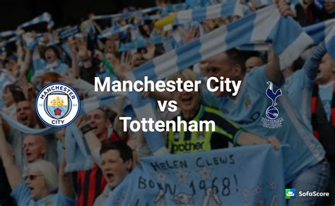 Manchester City vs Tottenham – Match preview, team news ...