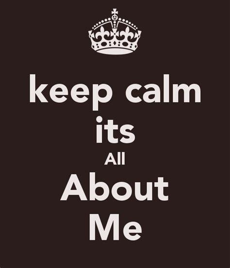 Keep Calm Its All About Me Poster  Karandeep  Keep Calmomatic