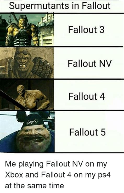 Fallout Memes - supermutants in fallout fallout 3 fallout nv fallout 4 fallout 5 me playing fallout nv on my