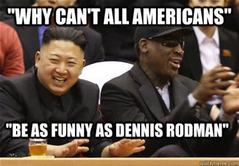 Dennis Meme - trump behind the scenes negro ex basketballer dennis rodman heading to north korea saboteur365