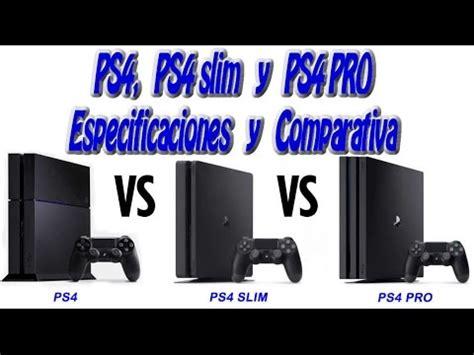 ps4 vs ps4 slim vs ps4 pro especificaciones comparativa y precio espa 209 ol cpu gpu ram y