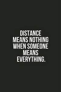 Distance means nothing when someone means everything ...