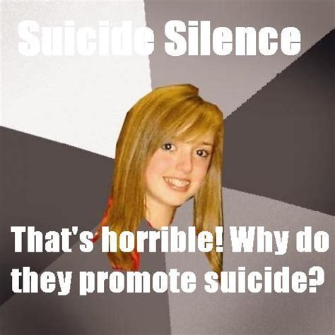 Suicide Memes - suicide silence why do they promote suicide musically oblivious 8th grader know your meme