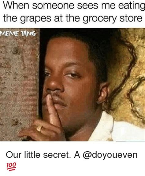 Grocery Meme - when someone sees me eating the grapes at the grocery store meme tang our little secret a