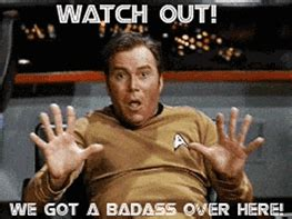 Watch Out We Got A Badass Over Here Meme - captain kirk archives reaction gifs