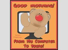 Good Morning! From My Computer To Yours! Pictures, Photos