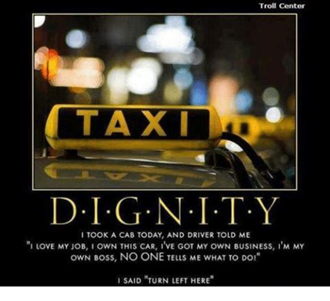 Taxi Meme - troll center taxi dig nity i took a cab today and driver told me i love my job own this car i ve